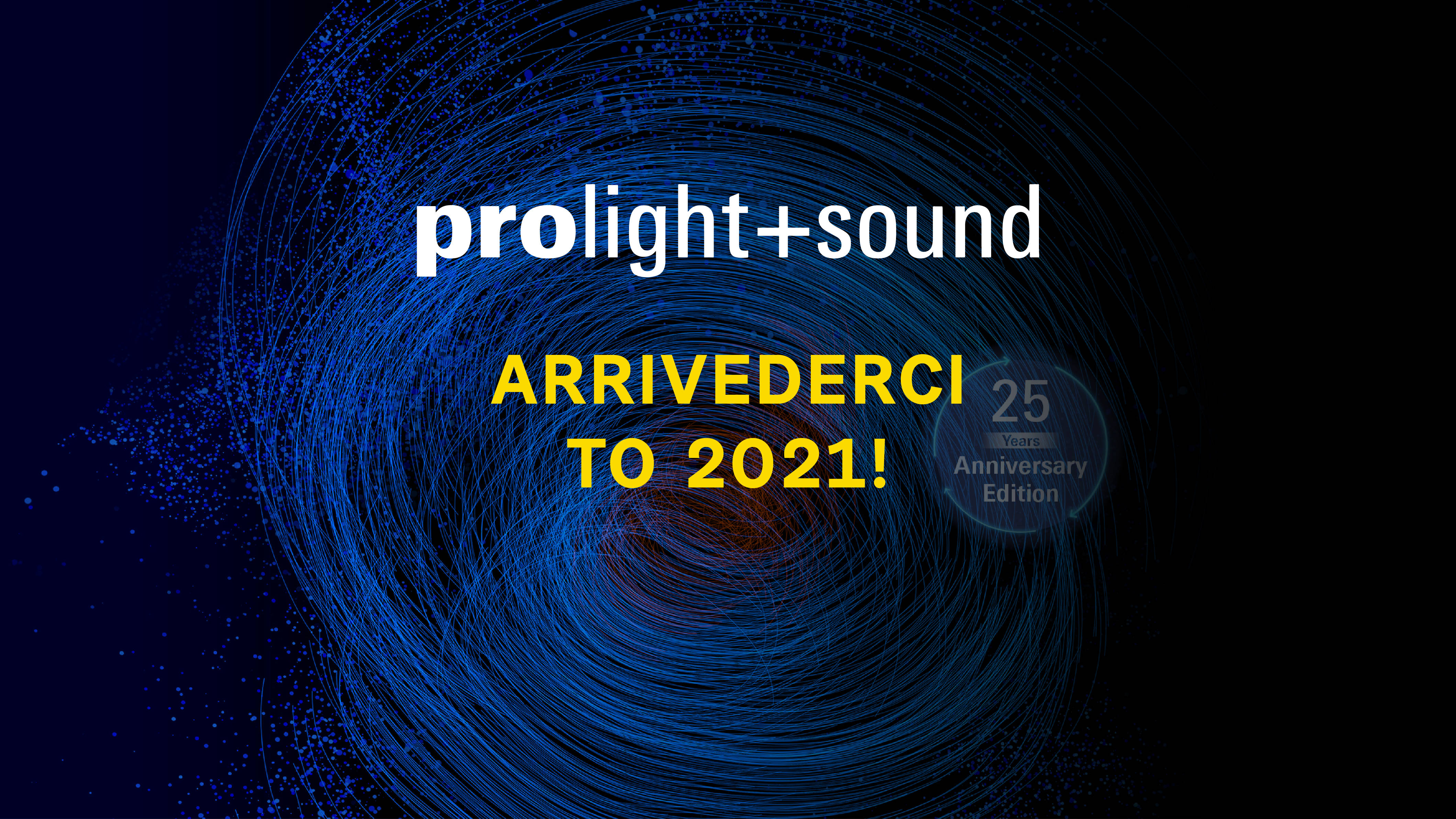 PROLIGHT & SOUND… ARRIVEDERCI AL 2021!!